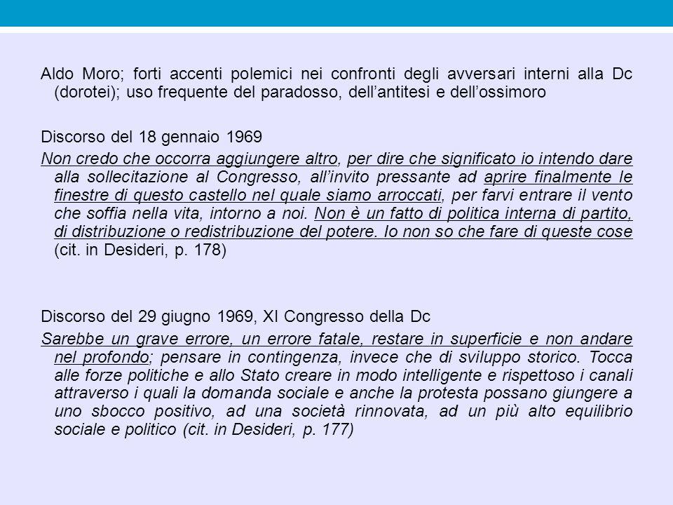 Aldo Moro; forti accenti polemici nei confronti degli avversari interni alla Dc (dorotei); uso frequente del paradosso, dell'antitesi e dell'ossimoro