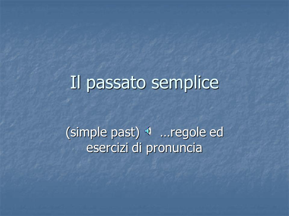 (simple past) …regole ed esercizi di pronuncia