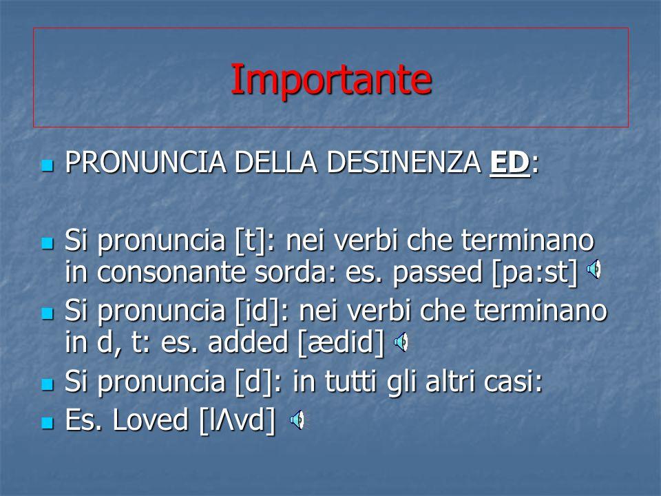 Importante PRONUNCIA DELLA DESINENZA ED: