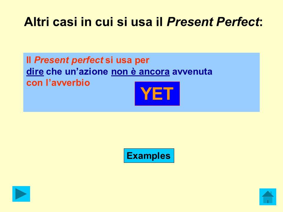 Altri casi in cui si usa il Present Perfect: