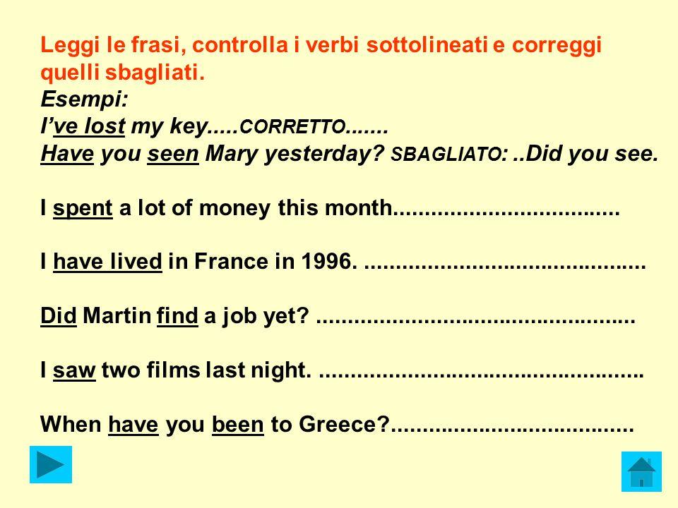 Leggi le frasi, controlla i verbi sottolineati e correggi