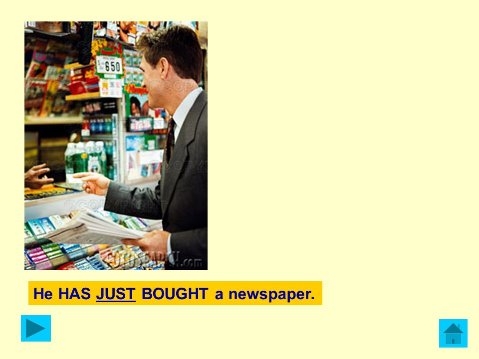 He HAS JUST BOUGHT a newspaper.