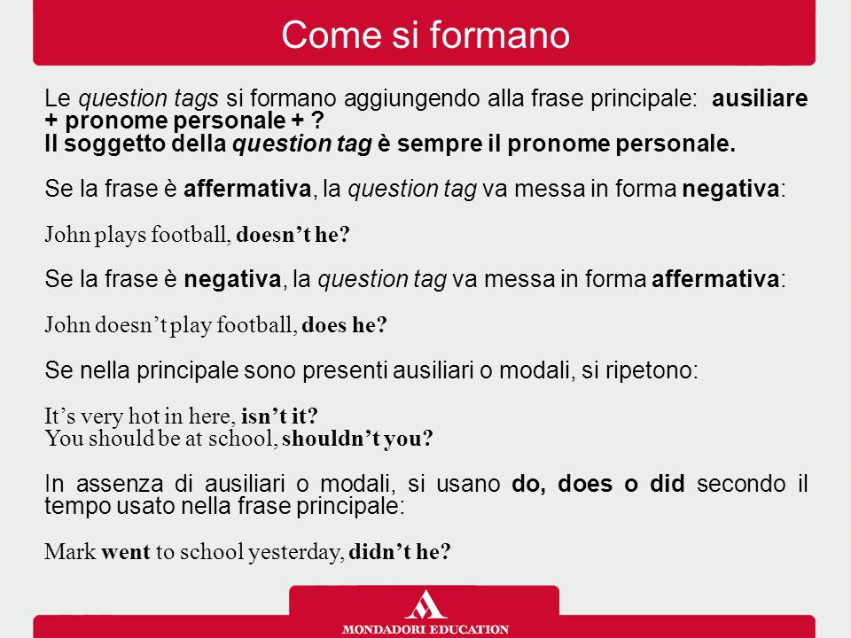 Come si formano Le question tags si formano aggiungendo alla frase principale: ausiliare + pronome personale +