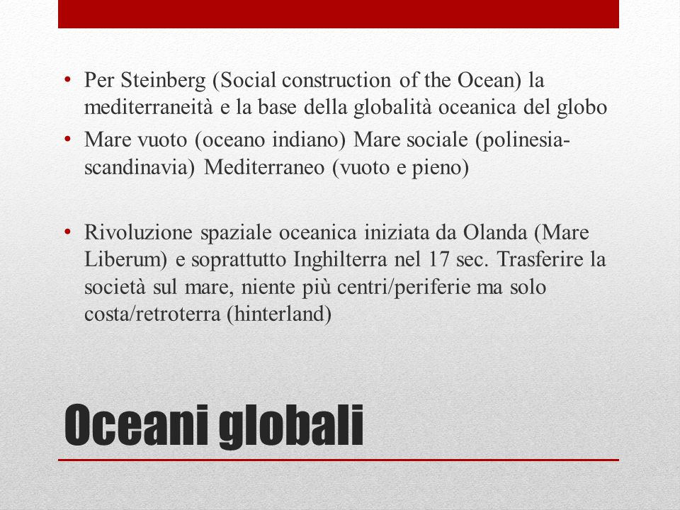 Per Steinberg (Social construction of the Ocean) la mediterraneità e la base della globalità oceanica del globo
