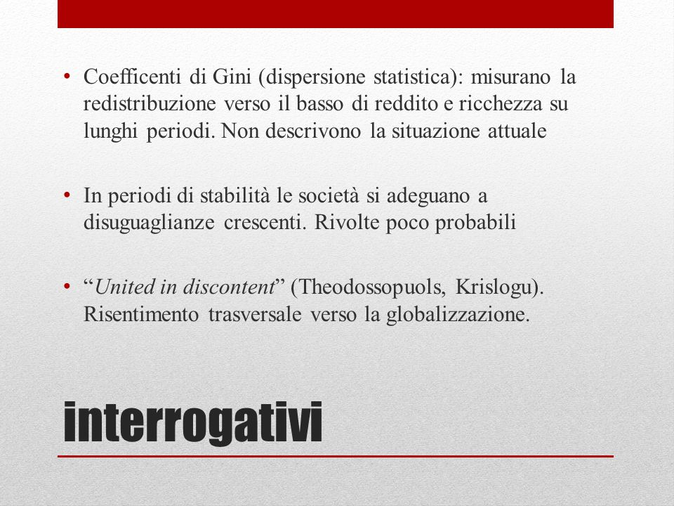 Coefficenti di Gini (dispersione statistica): misurano la redistribuzione verso il basso di reddito e ricchezza su lunghi periodi. Non descrivono la situazione attuale