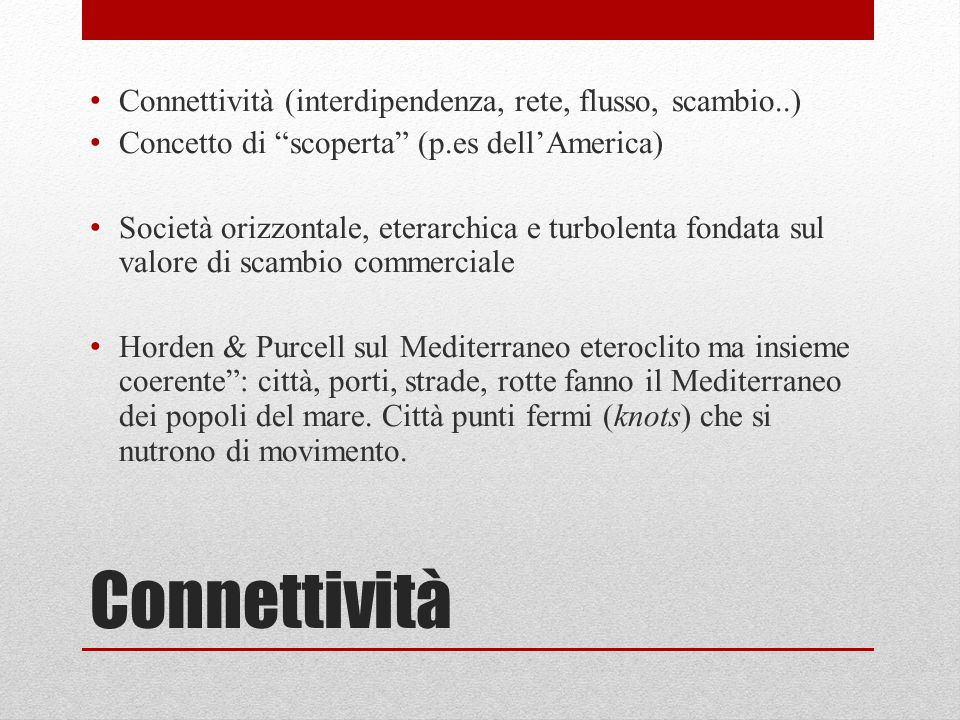 Connettività Connettività (interdipendenza, rete, flusso, scambio..)