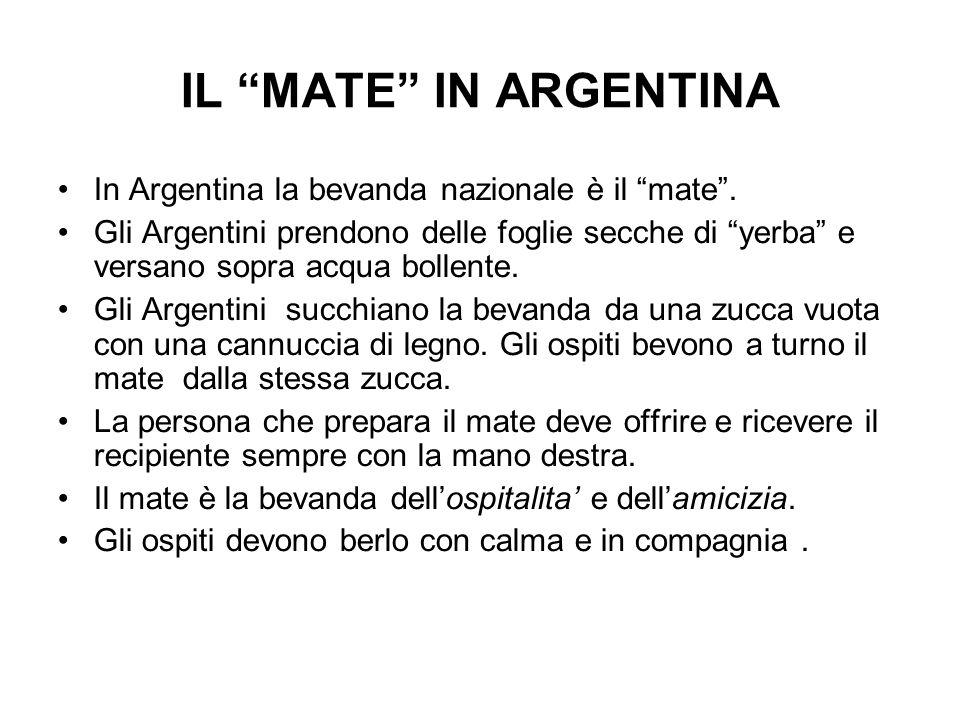 IL MATE IN ARGENTINA In Argentina la bevanda nazionale è il mate .