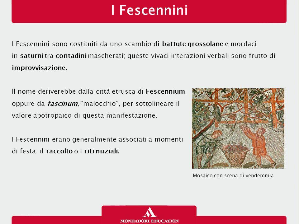 I Fescennini 12/01/13. I Fescennini sono costituiti da uno scambio di battute grossolane e mordaci.