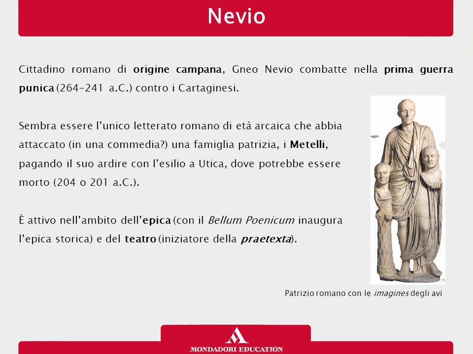 Nevio 12/01/13. Cittadino romano di origine campana, Gneo Nevio combatte nella prima guerra punica (264-241 a.C.) contro i Cartaginesi.
