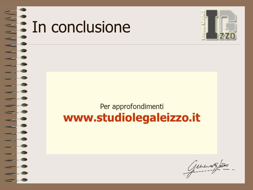In conclusione Per approfondimenti www.studiolegaleizzo.it