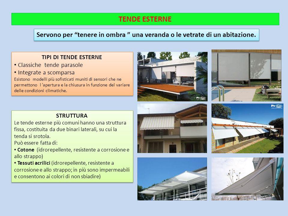TENDE ESTERNE Servono per tenere in ombra una veranda o le vetrate di un abitazione. TIPI DI TENDE ESTERNE.