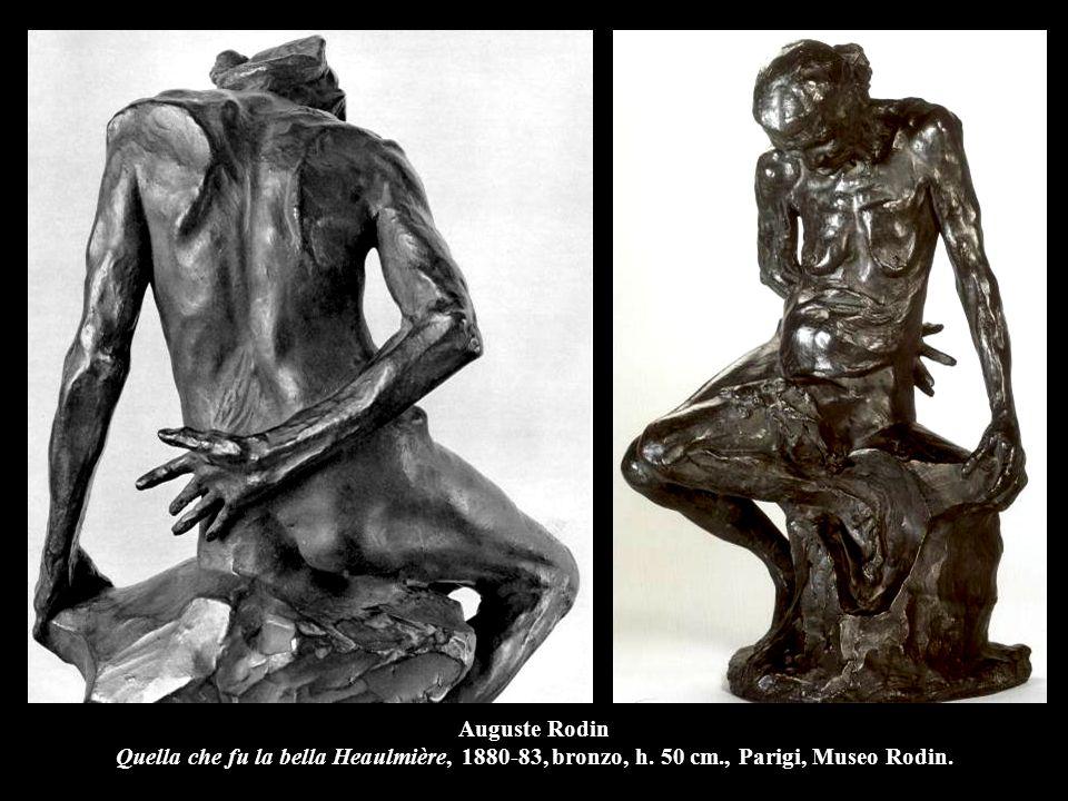 Auguste Rodin Quella che fu la bella Heaulmière, 1880-83, bronzo, h