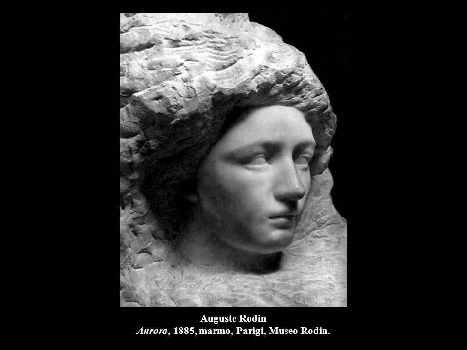 Auguste Rodin Aurora, 1885, marmo, Parigi, Museo Rodin.