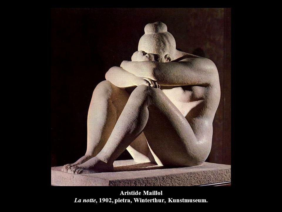 Aristide Maillol La notte, 1902, pietra, Winterthur, Kunstmuseum.