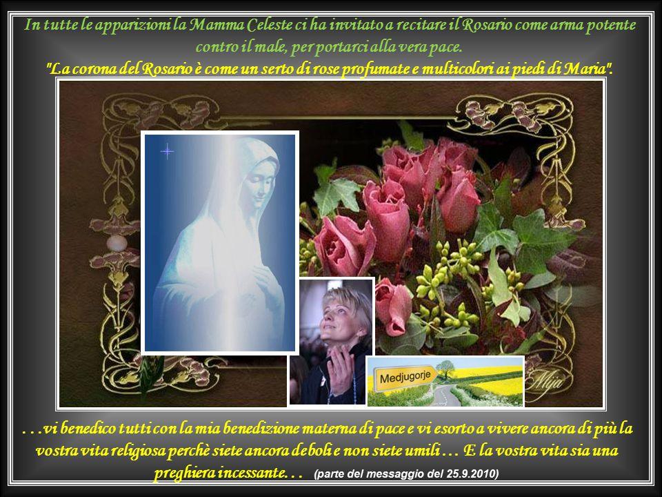In tutte le apparizioni la Mamma Celeste ci ha invitato a recitare il Rosario come arma potente contro il male, per portarci alla vera pace.