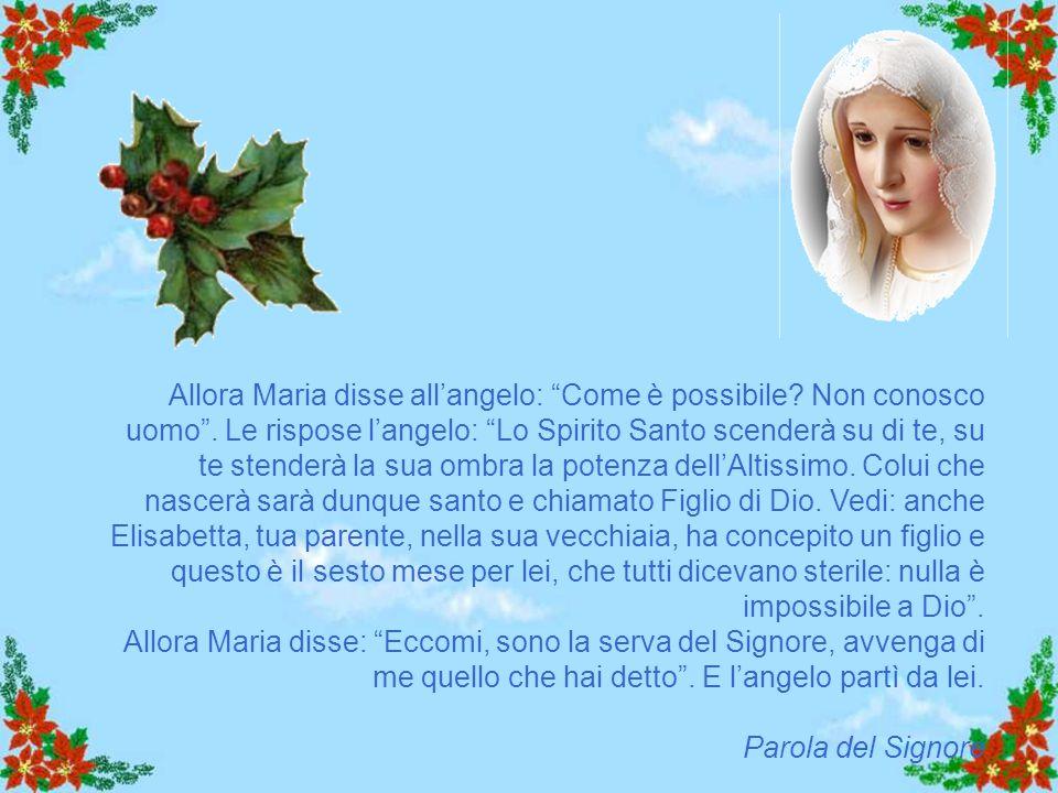 Allora Maria disse all'angelo: Come è possibile. Non conosco uomo