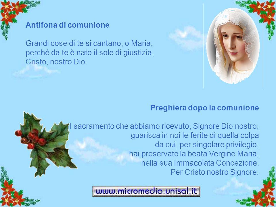 Antifona di comunione Grandi cose di te si cantano, o Maria, perché da te è nato il sole di giustizia, Cristo, nostro Dio.
