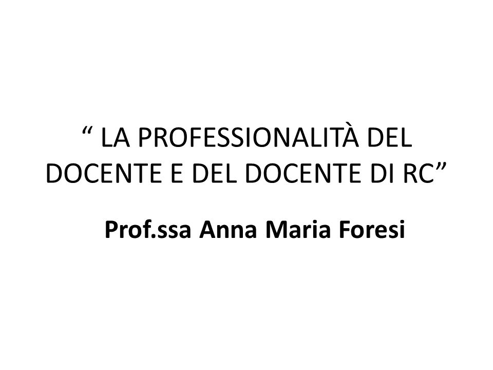 LA PROFESSIONALITÀ DEL DOCENTE E DEL DOCENTE DI RC