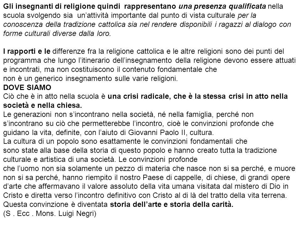 Gli insegnanti di religione quindi rappresentano una presenza qualificata nella scuola svolgendo sia un'attività importante dal punto di vista culturale per la conoscenza della tradizione cattolica sia nel rendere disponibili i ragazzi al dialogo con forme culturali diverse dalla loro.