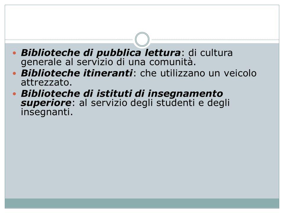 Biblioteche di pubblica lettura: di cultura generale al servizio di una comunità.
