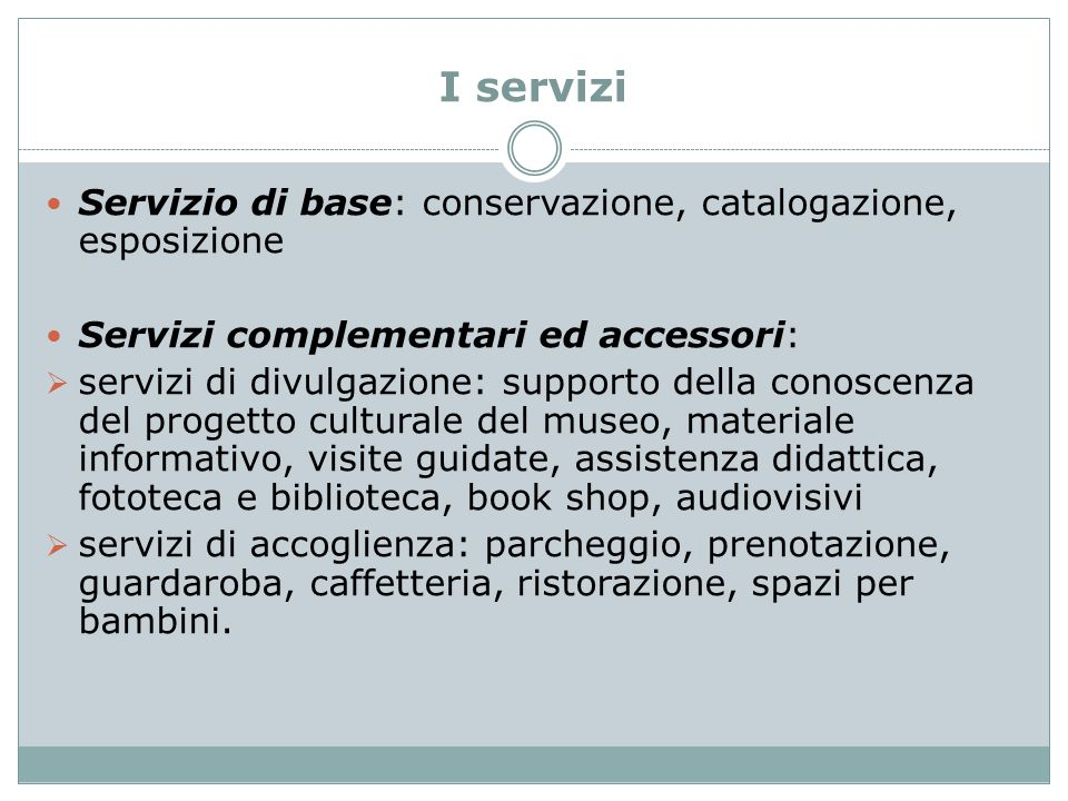 I servizi Servizio di base: conservazione, catalogazione, esposizione