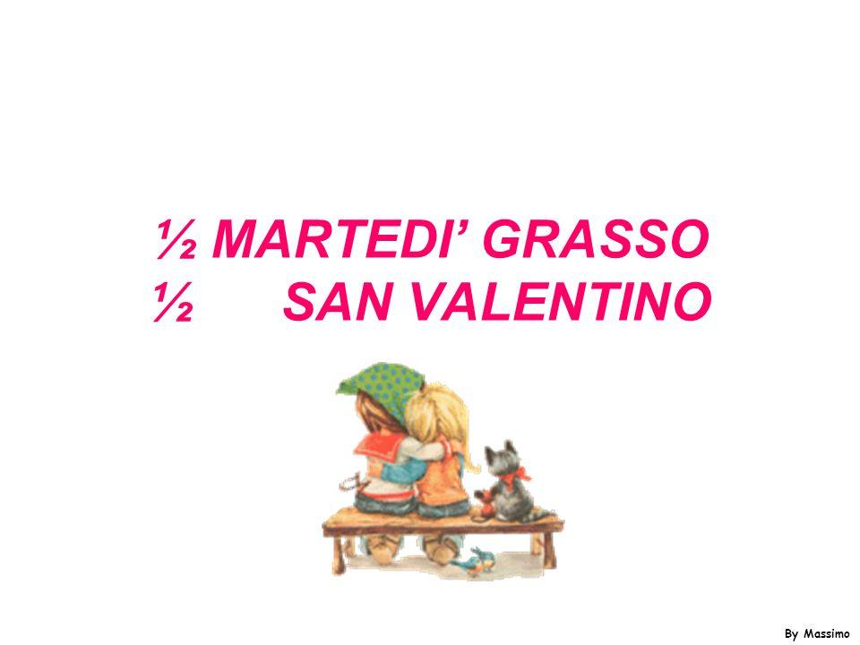 ½ MARTEDI' GRASSO ½ SAN VALENTINO