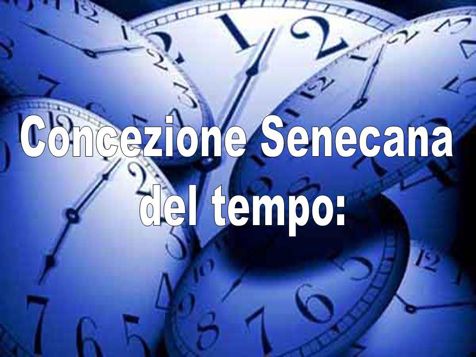 Concezione Senecana del tempo: