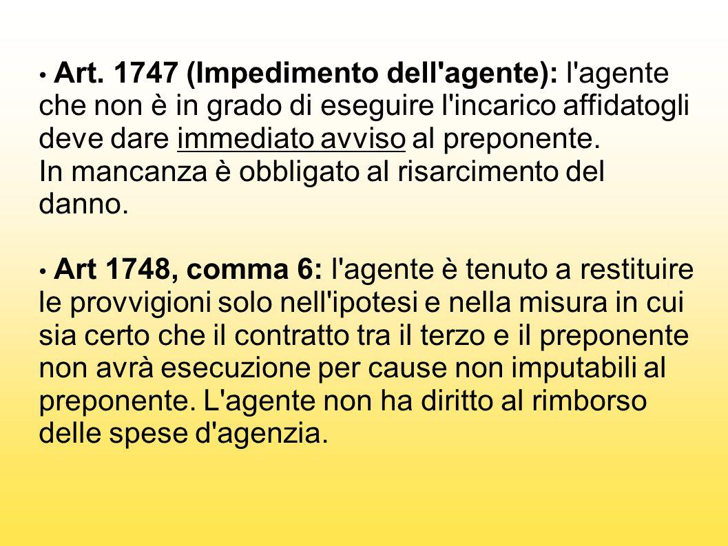 Art. 1747 (Impedimento dell agente): l agente che non è in grado di eseguire l incarico affidatogli deve dare immediato avviso al preponente.