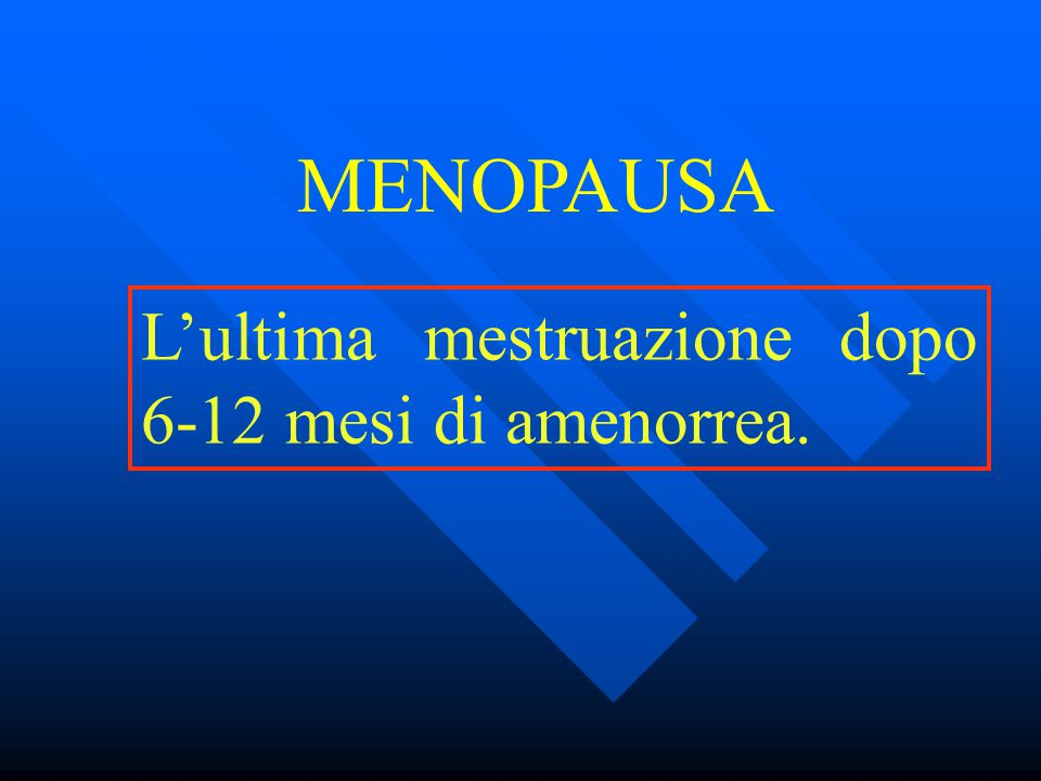 MENOPAUSA L'ultima mestruazione dopo 6-12 mesi di amenorrea.
