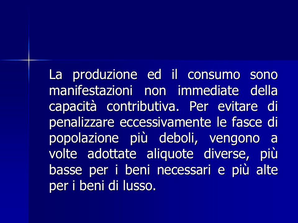 La produzione ed il consumo sono manifestazioni non immediate della capacità contributiva.