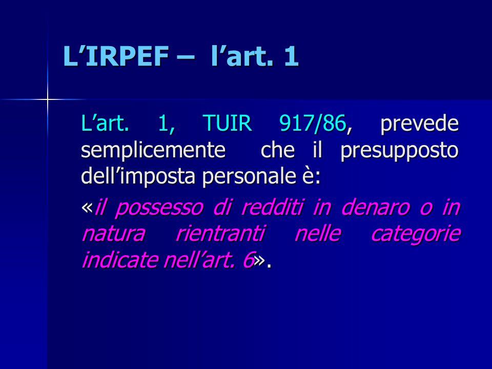 L'IRPEF – l'art. 1 L'art. 1, TUIR 917/86, prevede semplicemente che il presupposto dell'imposta personale è: