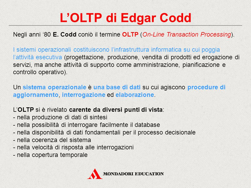 L'OLTP di Edgar Codd Negli anni '80 E. Codd coniò il termine OLTP (On-Line Transaction Processing).