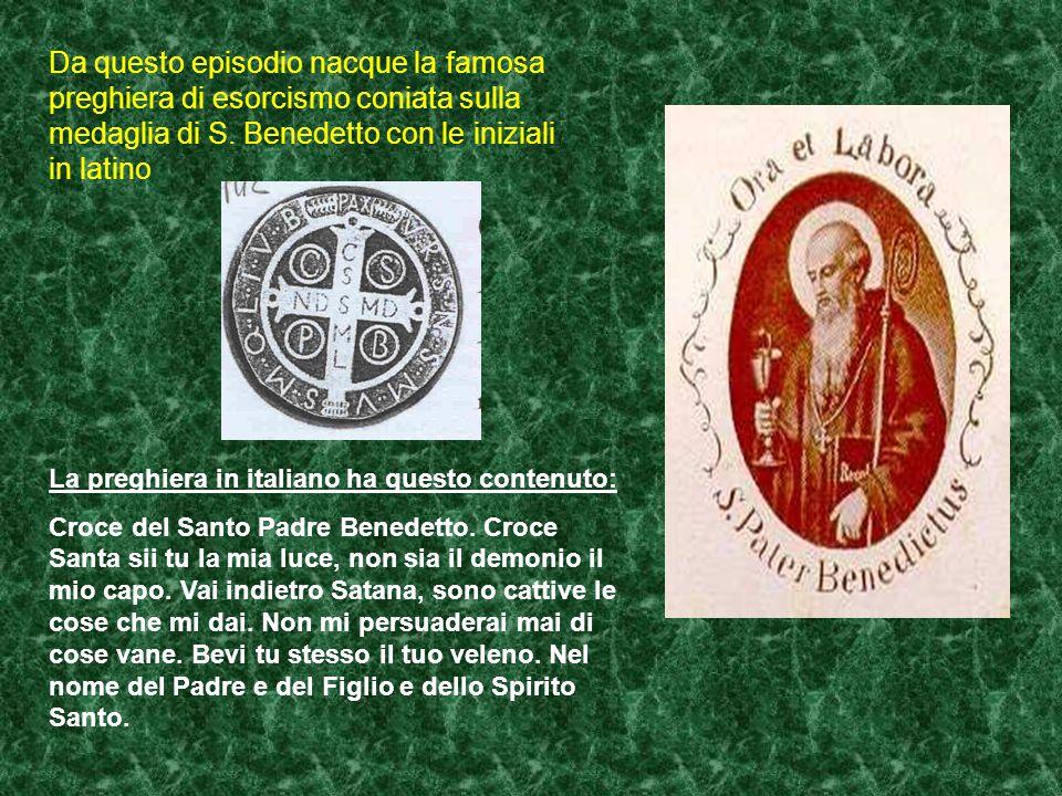 Da questo episodio nacque la famosa preghiera di esorcismo coniata sulla medaglia di S. Benedetto con le iniziali in latino