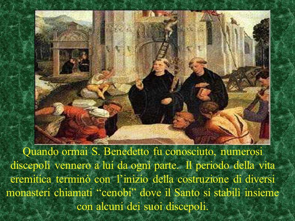 Quando ormai S. Benedetto fu conosciuto, numerosi discepoli vennero a lui da ogni parte.