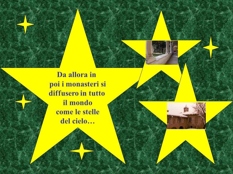 Da allora in poi i monasteri si diffusero in tutto il mondo come le stelle del cielo…