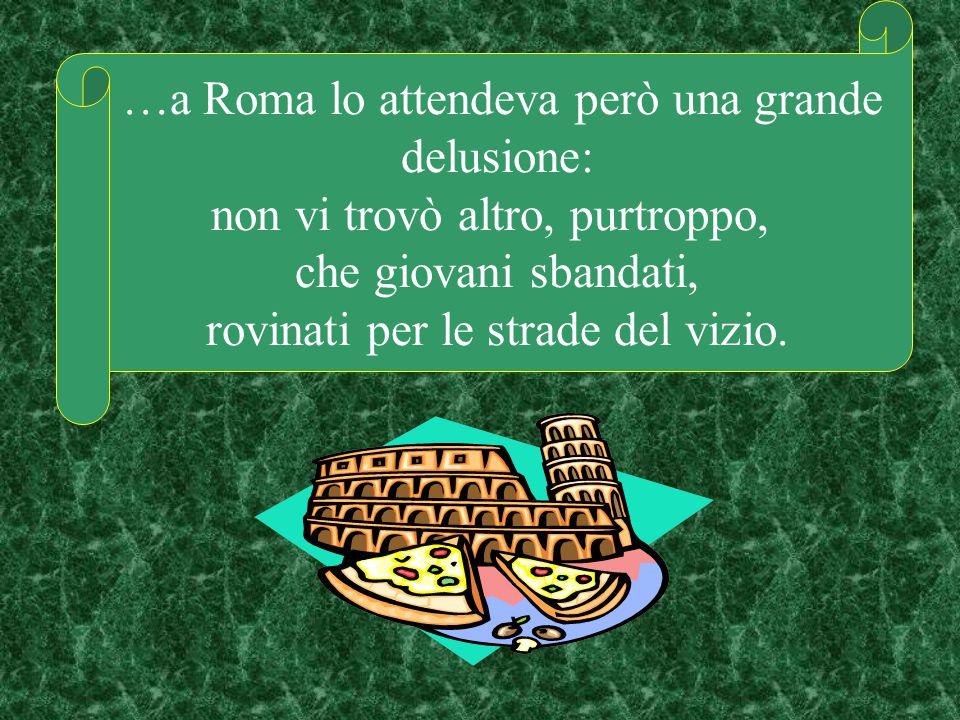 …a Roma lo attendeva però una grande delusione: