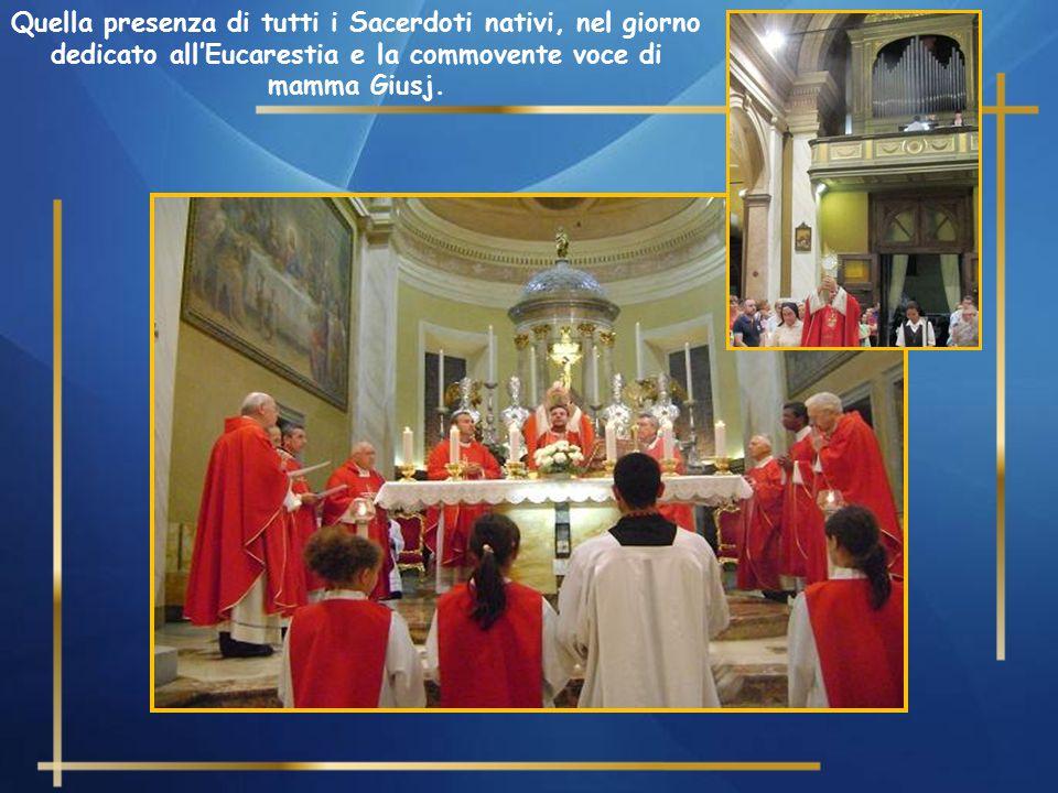 Quella presenza di tutti i Sacerdoti nativi, nel giorno dedicato all'Eucarestia e la commovente voce di mamma Giusj.