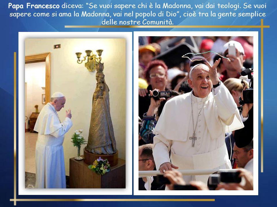 Papa Francesco diceva: Se vuoi sapere chi è la Madonna, vai dai teologi.