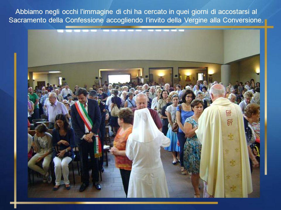Abbiamo negli occhi l'immagine di chi ha cercato in quei giorni di accostarsi al Sacramento della Confessione accogliendo l'invito della Vergine alla Conversione.