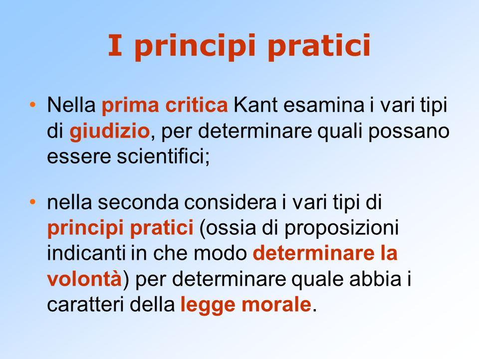 I principi pratici Nella prima critica Kant esamina i vari tipi di giudizio, per determinare quali possano essere scientifici;