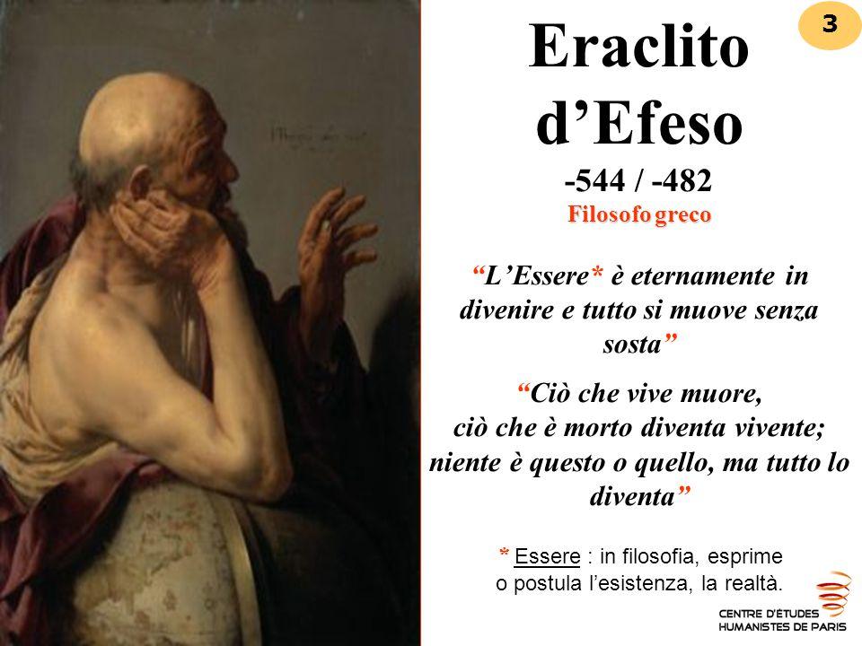 Eraclito d'Efeso -544 / -482 Filosofo greco L'Essere