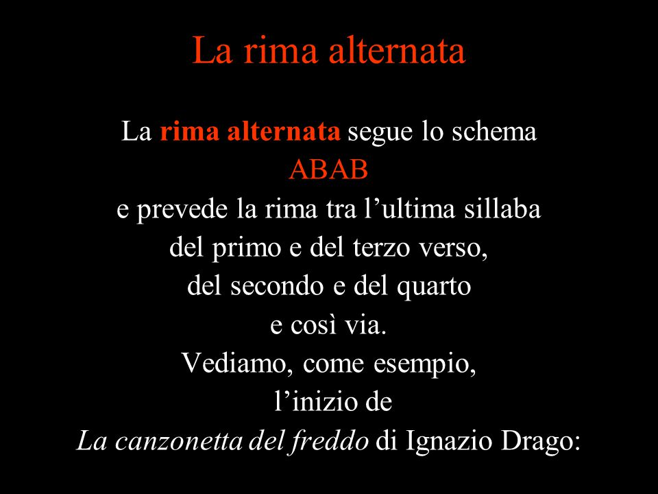 La rima alternata La rima alternata segue lo schema ABAB
