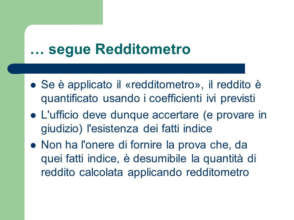 … segue Redditometro Se è applicato il «redditometro», il reddito è quantificato usando i coefficienti ivi previsti.