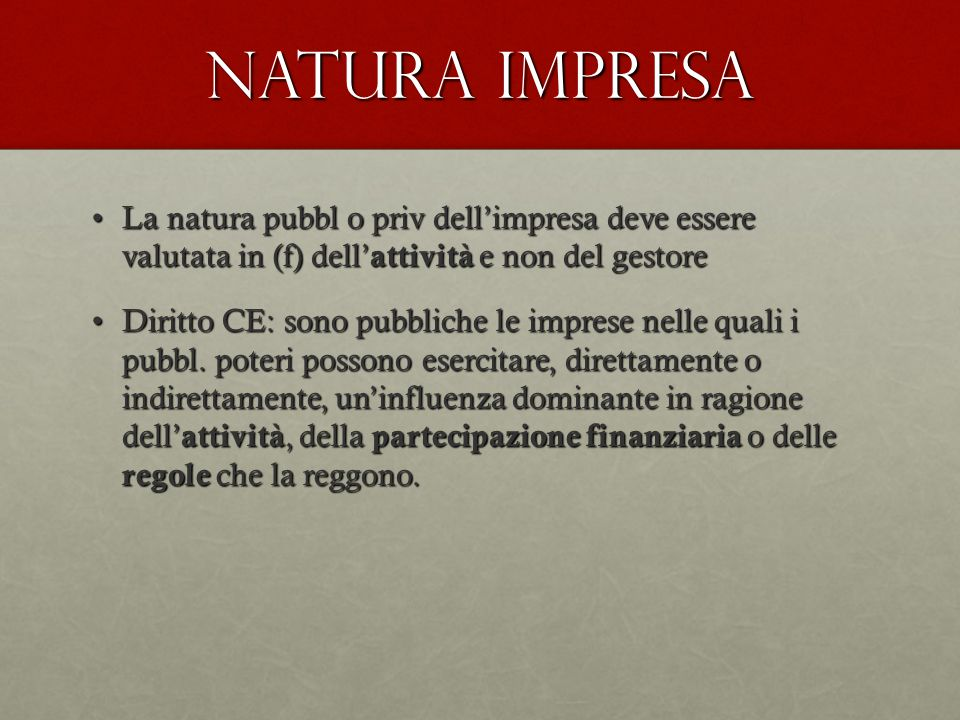Natura impresa La natura pubbl o priv dell'impresa deve essere valutata in (f) dell'attività e non del gestore.