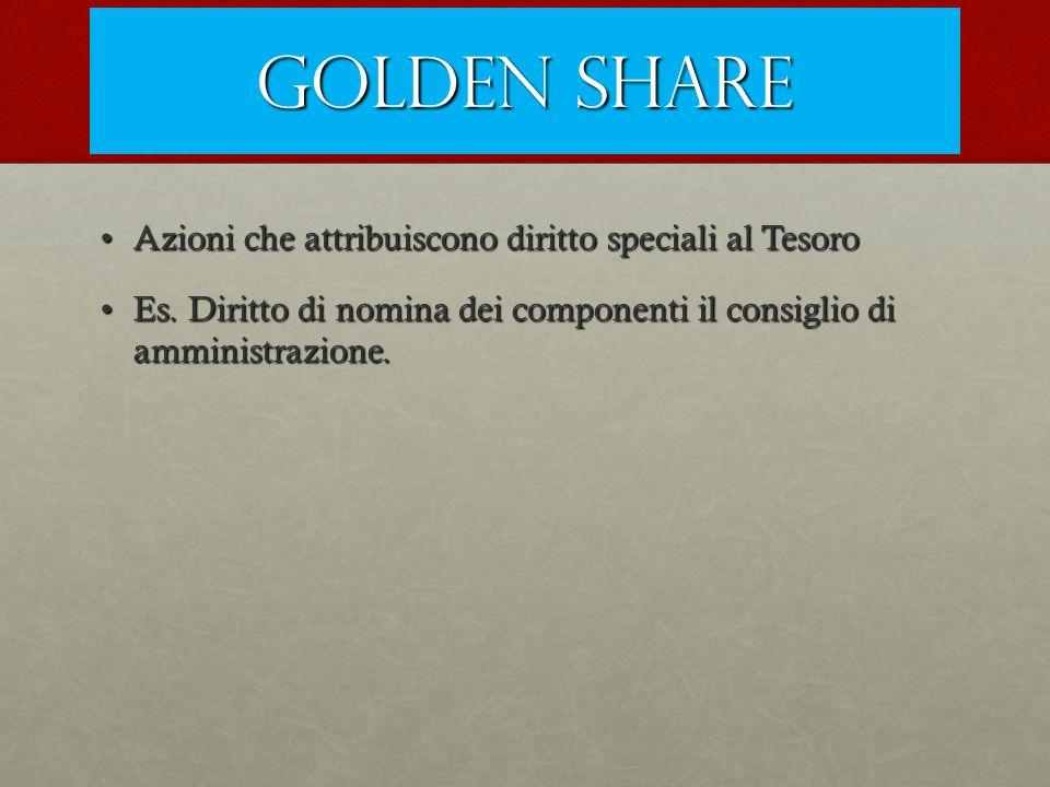 Golden share Azioni che attribuiscono diritto speciali al Tesoro