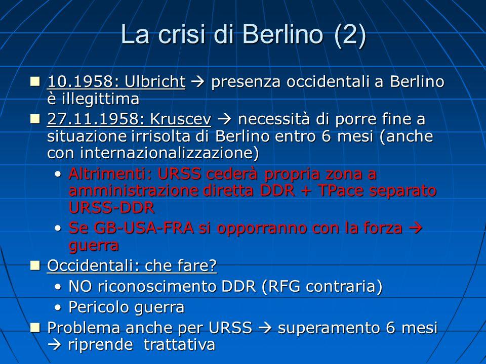 La crisi di Berlino (2) 10.1958: Ulbricht  presenza occidentali a Berlino è illegittima.
