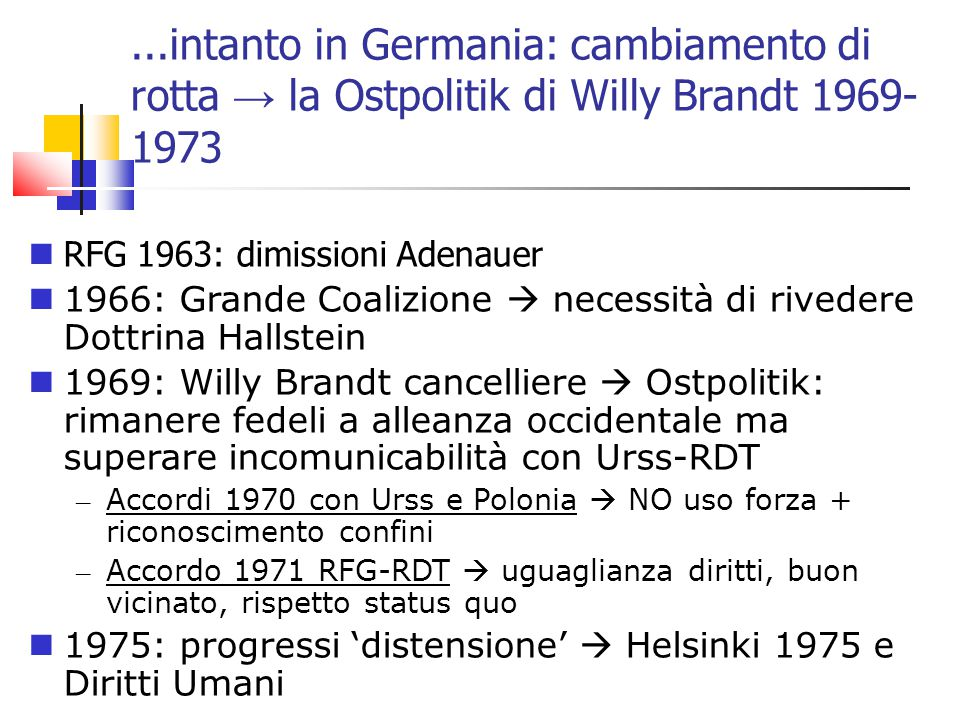 ...intanto in Germania: cambiamento di rotta → la Ostpolitik di Willy Brandt 1969-1973