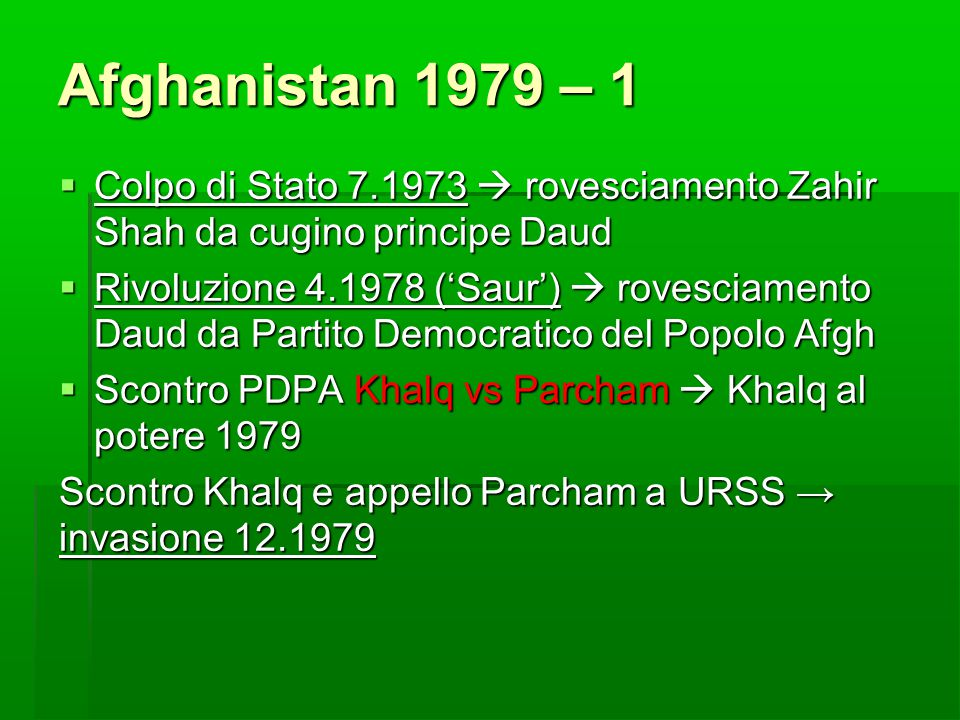 Afghanistan 1979 – 1 Colpo di Stato 7.1973  rovesciamento Zahir Shah da cugino principe Daud.