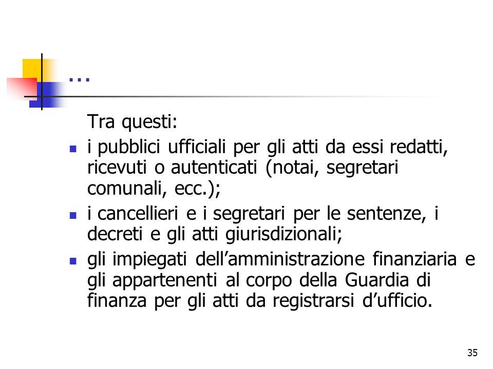 … Tra questi: i pubblici ufficiali per gli atti da essi redatti, ricevuti o autenticati (notai, segretari comunali, ecc.);