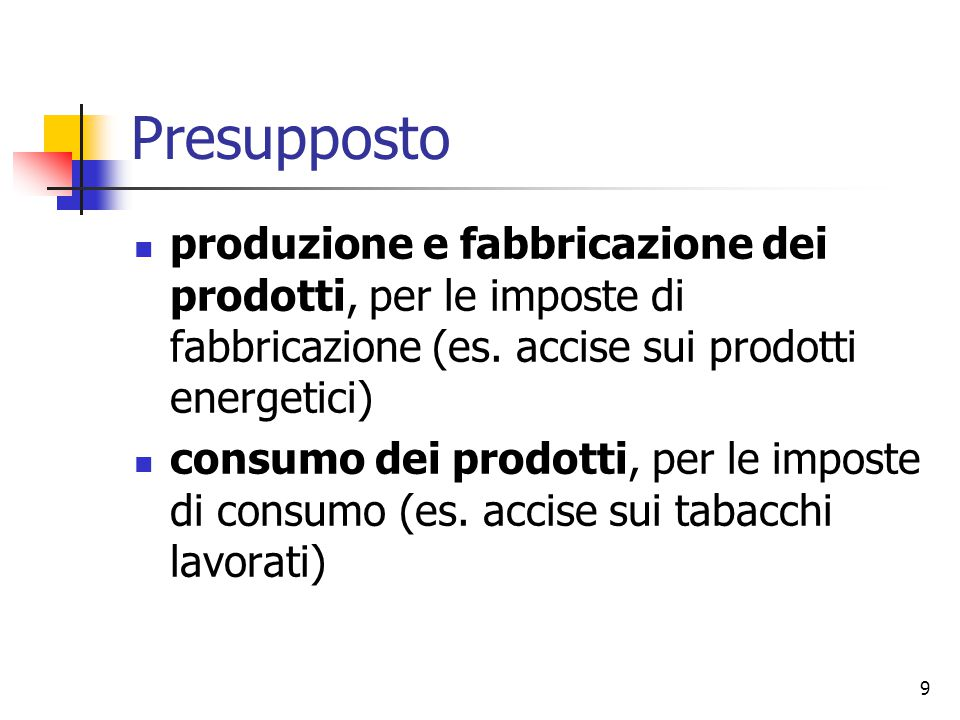 Presupposto produzione e fabbricazione dei prodotti, per le imposte di fabbricazione (es. accise sui prodotti energetici)